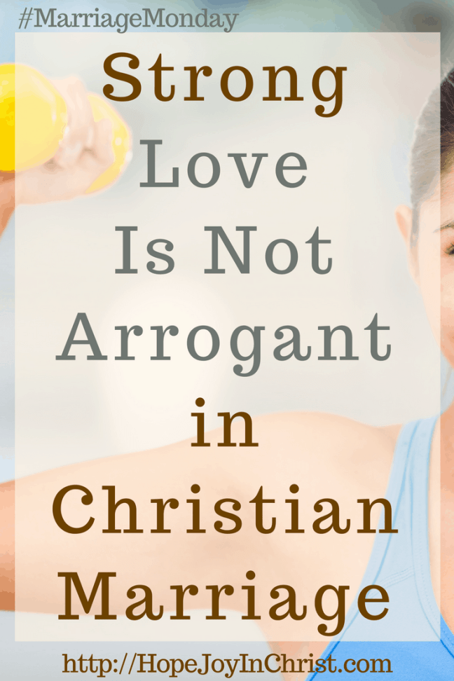 Strong Love Is Not Arrogant in Christian Marriage (#ChristianMarriage #ChristianMarriageAdvice #ChristianMarriageHelp #BiblicalMarriage #1Corinthians13 #loveIs #MarriageMonday) PinIt