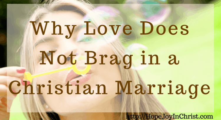 Why Love Does Not Brag in a Christian Marriage (#ChristianMarriage #MarraigeHelp #MarriageMonday #BiblicalMarriage)