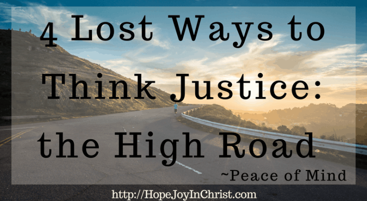 4 Lost Ways to Think Justice _ the High Road ( Whatever is Just, Philippians 4:8, Peace of Mind #Anxiety #ChristianLiving Take the high road)