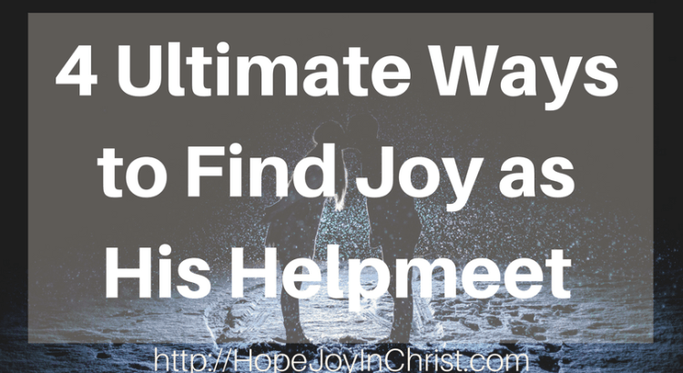 4 Ultimate Ways to Find Joy as His Helpmeet FtImg (#ChristianMarriage #BiblicalMarriage #MarriageAdvice #christianLiving (Reclaiming Hope & Joy in your Marriage))