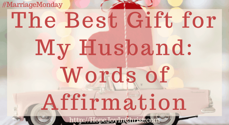The Best Gift for My Husband_ Words of Affirmation #ChristianMarriage #BiblicalMarriage #ChristianLiving #MarraigeMonday #ValentineGiftIdeas