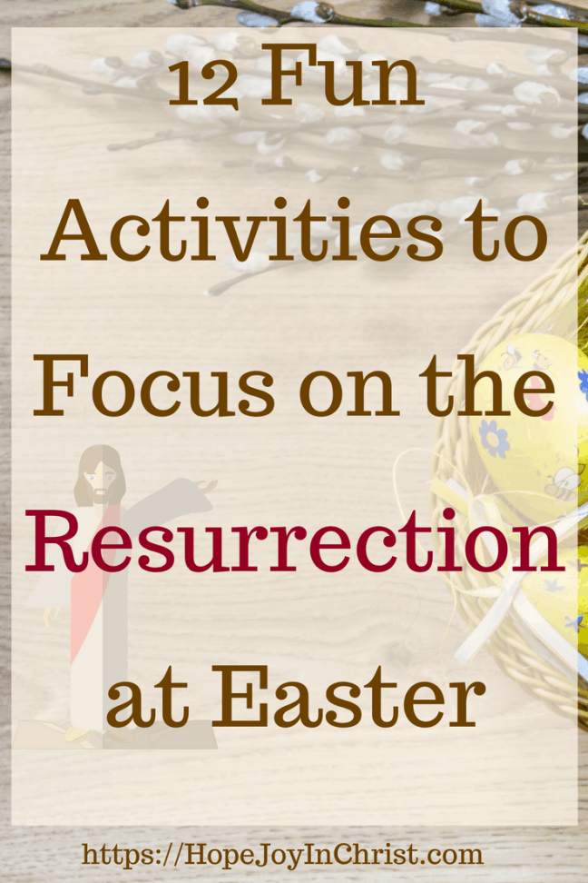 12 Fun Activities to Focus on the Resurrection at Easter PinIt #EasterIdeas #EasterBasketIdeas #EasterCrafts #easterJesus #EasterKids #easterActivities #easterTraditions #easterchristian