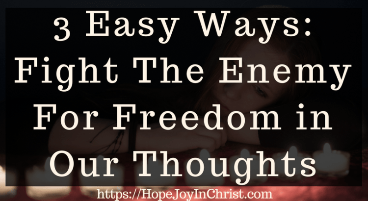 3 Easy Ways to Fight The Enemy For Freedom in Our Thoughts (#Fighttheenemey #Freedom #ChristianLiving #Biblical #StopNegativeThoughts #overcoming #Despression #anxiety)