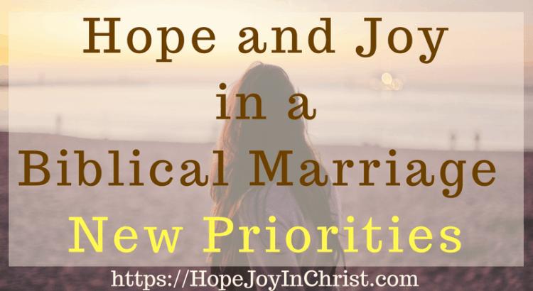 Hope and Joy in a Biblical Marriage_ New Priorities (#BiblicalMarriage #ChristianMarriageadvice #ChristianLiving #Prioritiesquotes #Prioritiesquotesrelationships #FindingHopeAndJoyInMyMarriage )
