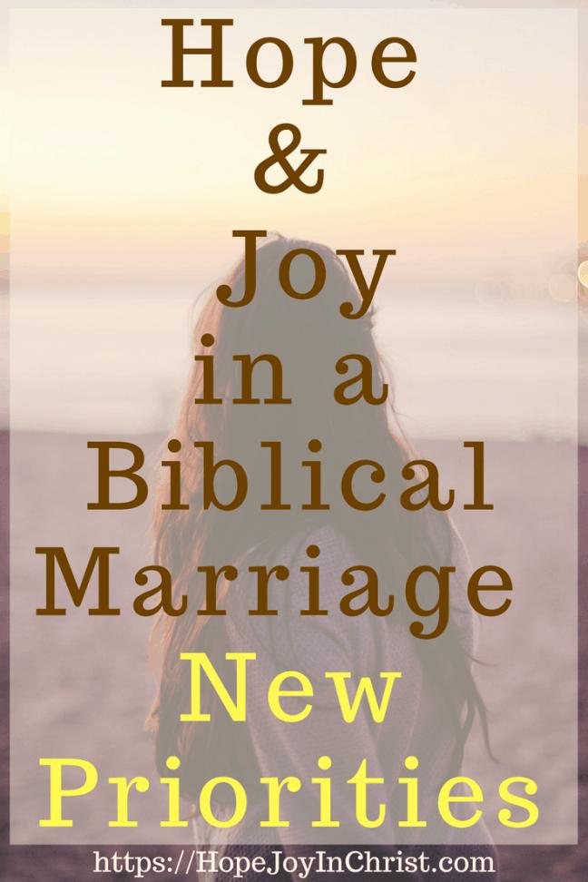 Hope and Joy in a Biblical Marriage_ New Priorities PinIt (#BiblicalMarriage #ChristianMarriageadvice #ChristianLiving #Prioritiesquotes #Prioritiesquotesrelationships #FindingHopeAndJoyInMyMarriage )