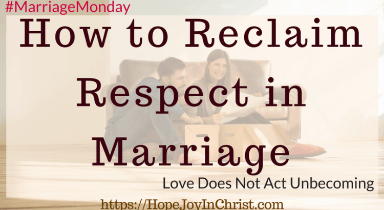 How to Reclaim Respect in Marriage_ Love Does Not Act Unbecoming (#MarriageMonday #ChristianMarriage #BiblicalMarriage #1Corinthians13 #ChristianLiving #Respect #RespectYourHusband)