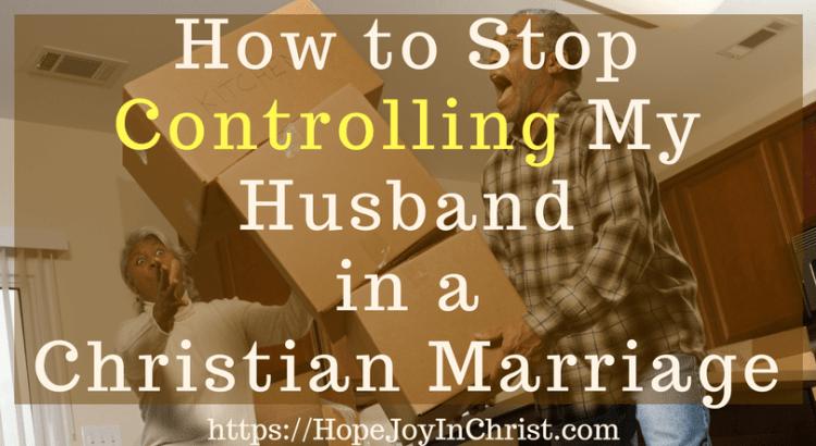 How to Stop Controlling My Husband in a Christian Marriage ftImg (#BiblicalMarriage #ChristianMarriageadvice #ChristianLiving #ControllingRelationships #ControllingMarriage #ControllingHusband #controllingwoman #FindingHopeAndJoyInMyMarriage )