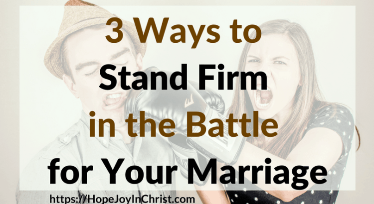 3 Ways to Stand Firm in the Battle for Your Marriage PinIt Reclaiming Hope & Joy in your Marriage fb ( #Christianmarriage #Biblicalmarriage #Christianliving #MarriageMonday #FindingHopeandJoyinmymarriage