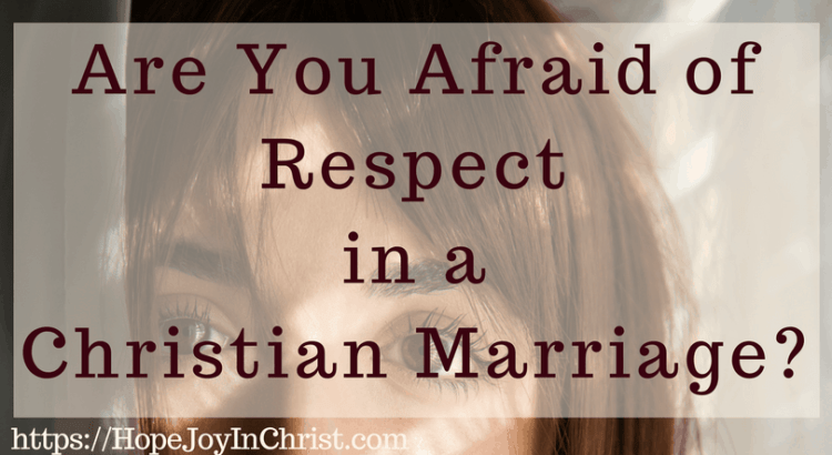 Are You Afraid of Respect in a Christian Marriage FtImg (#MarriageMonday #ChristianMarriage #BiblicalMarriage #ChristianLiving #Respect #Respectquotes #respectRelationship #RespectYourHusband #StrengthenMarriage )
