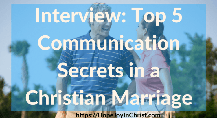 Interview_ Top 5 Communication Secrets in a Christian Marriage FtImg (#BiblicalMarriage #ChristianMarriageadvice #ChristianLiving #RelationshipAdvice #RelationshipQuotes #CommunicationMarriage #CommunicactionTips #FindingHopeAndJoyInMyMarriage )