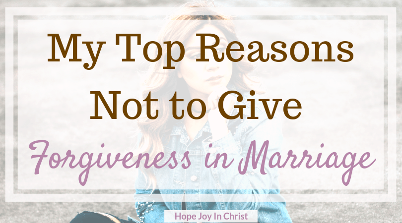 my top reasons not to give forgiveness in marriage hope joy in
