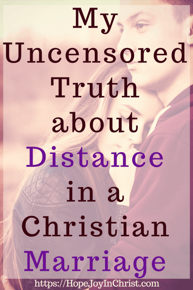 My Uncensored Truth About Distance in a Christian Marriage PinIt #DistanceInMarriage #MarriageStressTips #RelationshipAdvice #FighForMarriage #FightInMarriage #EnemyInMarriage #Prayer #ChristianMarriageAdvice #biblicalMarriage #ChristianMarriage #RelationshipHelp #FindingHopeandJoyinMyMarriage #ReclaimingHopeandJoy #ChristianLiving)