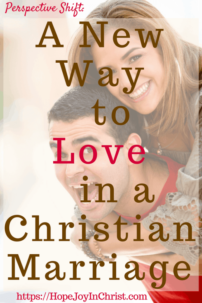 Perspective Shift_ A New Way to Love in a Christian Marriage PinIt #PerspectiveShift #PerspectiveShiftthoughts #PerspectiveShiftquotes #Marriagequotes #Marriageadvice #ChristianMarriage #ChristianMarriagequotes #ChristianMarriageadvice #BiblicalMarriageadvice #BiblicalMarriageverses