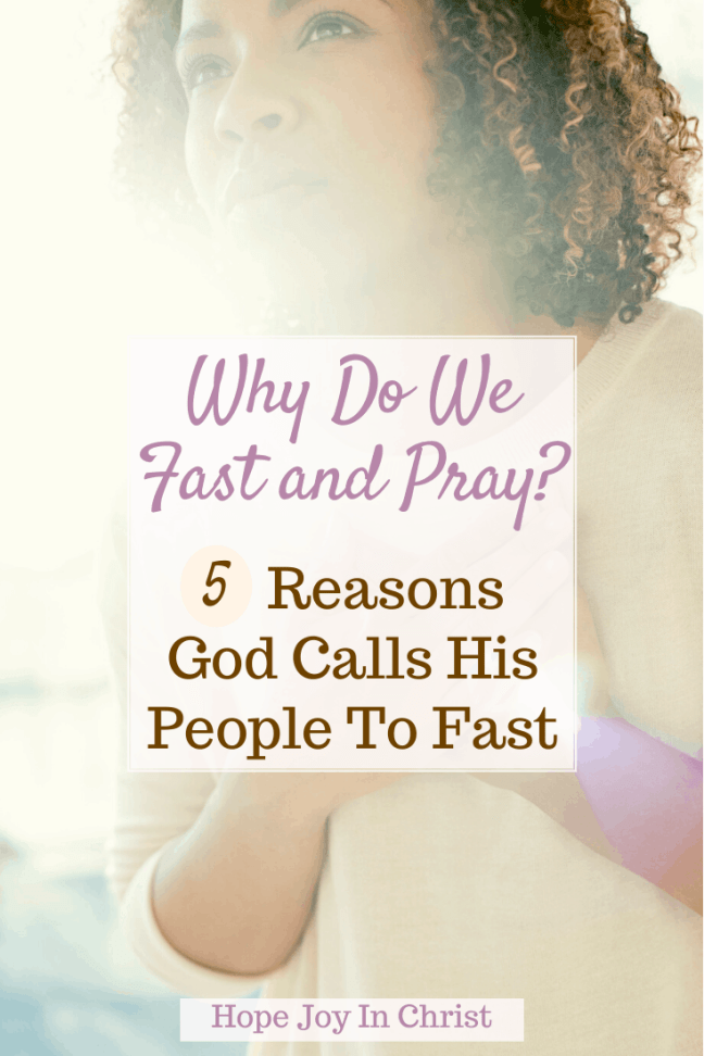 Why Do We Fast and Pray? 5 Reasons God Calls His People To Fast PinIt, Why do we fast and pray scripture? Why is fasting important to God? What do you do when you fast and pray? Fasting and pray scriptures, how to fast and pray for a breakthrough, how to fast according to the Bible, the power of prayer and fasting, fasting and prayer guide, power of fasting and prayer, the reward of fasting in the Bible, books on prayer and fasting, #FastAndPray #HopeJoyInChrist