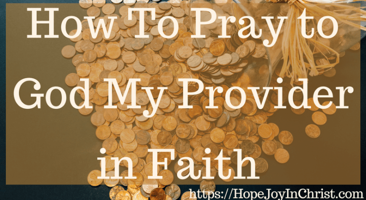 How To Pray to God My Provider in Faith #GodProvides #GodProvidesquotes #GodProvidesverses #GodProvidesfaith #GodProvidesFinancially #myProviderJehovahJireh #myProviderGod #PrayForFinancialHelp #PrayerWarrior