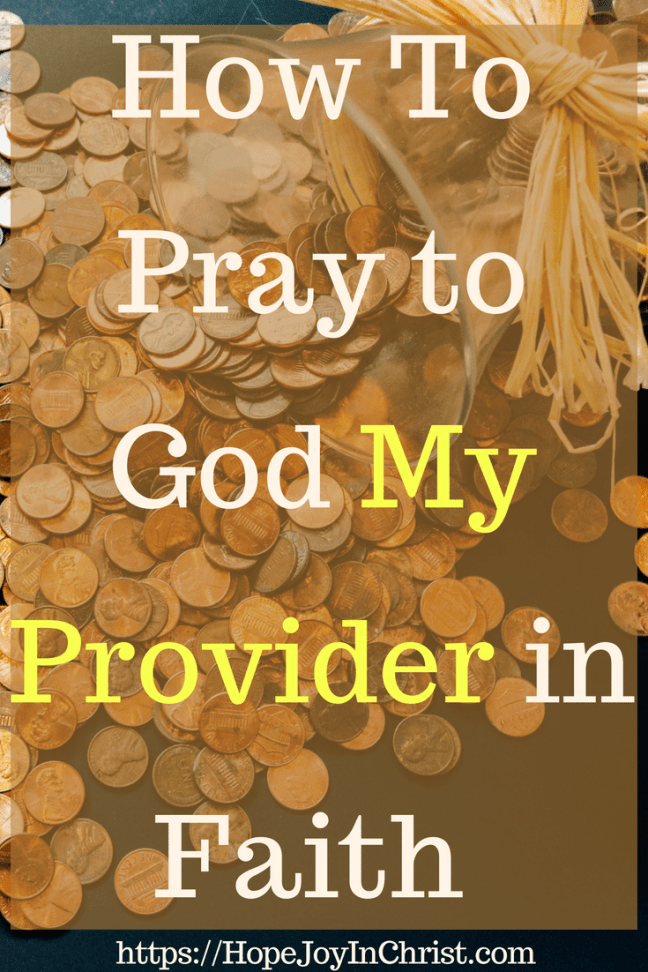 How To Pray to God My Provider in Faith PinIt #GodProvides #GodProvidesquotes #GodProvidesverses #GodProvidesfaith #GodProvidesFinancially #myProviderJehovahJireh #myProviderGod #PrayForFinancialHelp #PrayerWarrior