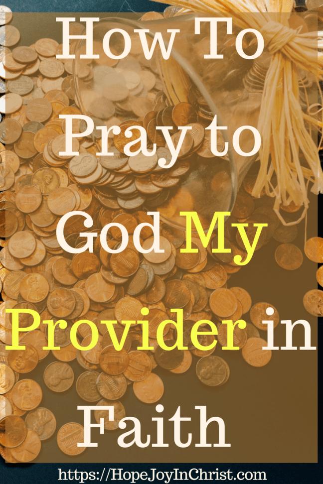 How To Pray to God My Provider in Faith PinIt #GodProvides #GodProvidesquotes #GodProvidesverses #GodProvidesfaith #GodProvidesFinancially #myProviderJehovahJireh #myProviderGod #PrayForFinancialHelp #PrayerWarrior