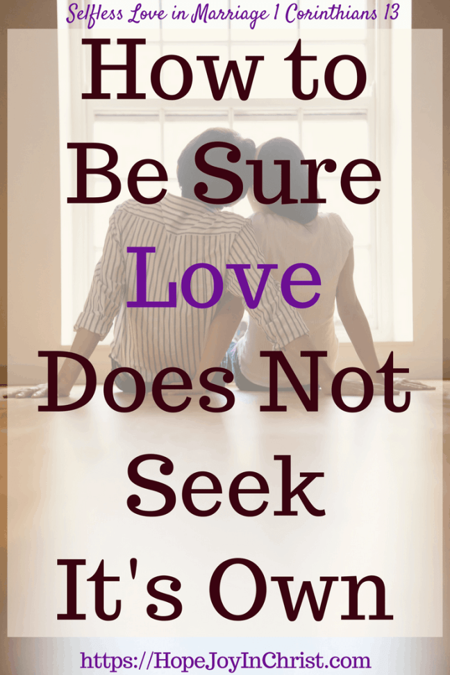 How to Be Sure Love Does Not Seek It's Own PinIt #1Corinthians13 #SelflessLove #SelflessLove #SelflessLoveRelationships #SelflessLoveMarriage #Forgiveness #ForgivenessInMarriage #RespectinMarriage #ChristianMarriageadvice #Relationshipquotes #Relationshipadvice #ChristianMarriage #BiblicalMarriage #BiblicalWorldview