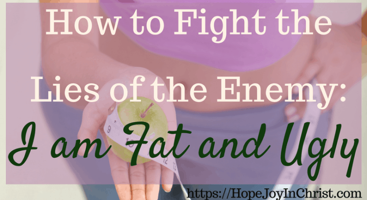 How to Fight the Lies of the Enemy_ I Am Fat and Ugly #ChristianLiving #TakeEveryThoughtCaptive #Philippians4:8 #SelfCare #FightTheEnemy #BodyImage #WeightLoss #Overweight #overeating #IAm #Beautiful #ConfidentWomen #HealthyLifestyle #BodyTempleofGod