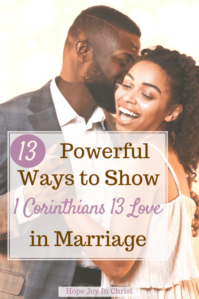 13 Powerful Ways to Show 1 Corinthians 13 Love in Marriage PinIt, What is the meaning of 1 Corinthians 13? How does the Bible define love? What scripture says that God is love? Who said love is patient love is kind in the Bible? 1 Corinthians 13: 4-8 1 Corinthians 13 commentary, love suffers long and is kind, love is patient wedding, Marriage Advice, Christian Marriage Advice, #1Corinthians13 #HopeJoyInChrist