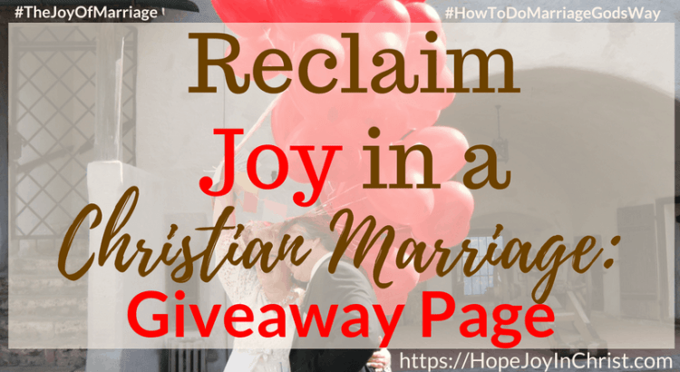 Ultimate Giveaway for Reclaim Hope & Joy in your Christian Marriage. #MarriageAdvice #MarriageHelp #BiblicalMarriage #Christianmarriagequotes #relationshiphelp #Giveaway #Christianmarriagebooks #EntertoWin #Christianmarriageadvice