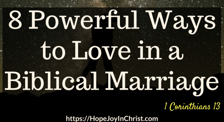 8 Powerful Ways to Love in a Biblical Marriage FtImg #1Corinthians13 #1Corinthians13quotes #1Corinthians13 #WaysToLoveYourHusband #Relationships #ChristianMarriage #ChristianMarriageadvice #ChristianMarriagequotes #ChristianMarriageproblems #GodlyWife