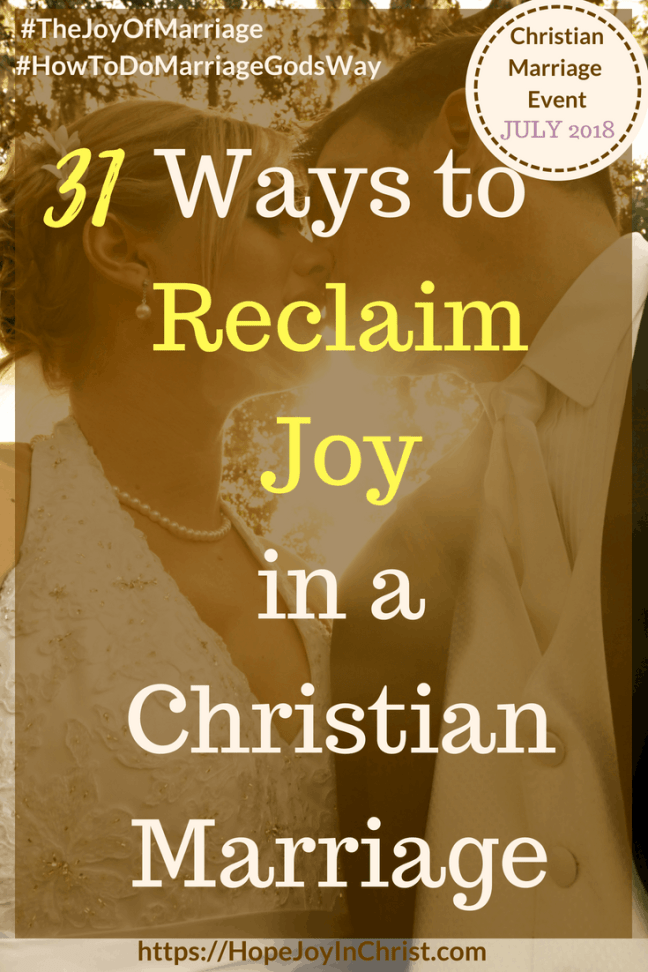 31 Ways to Reclaim Joy in a Christian Marriage PinIt #ChristianMarriage #TheJoyOfMarriage #HowToDoMarriageGodsWay #RelationshipAdvice #MarriageQuotes #MarriageConference #MarriageResources