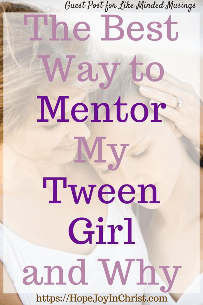 The Best Way to Mentor My Tween Girl and Why PinIt #MentoringTweenGirls #RaisingGodlyGirls #MentoringTweenHeart #mentoringActivities #MentoringBiblieStudies #MentoringChildren #MentoringTips
