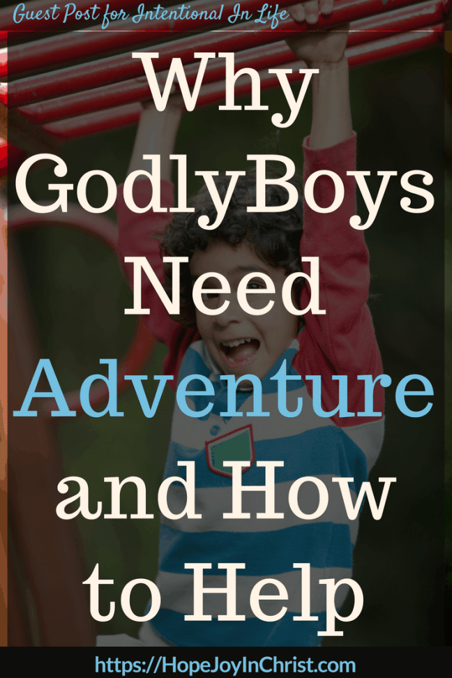 Why Godly Boys Need Adventure and How to Help PinIt #RaisingBoys #RaisingBoysquotes #RaisingBoystobemen #RaisingchristianBoys #MomsRaisingBoys #RaisingBoysParenting #RaisinggodlyBoys #boysneedadventure #WildAtHeart