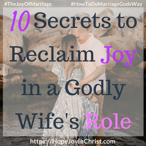 10 Secrets to Reclaim Joy in a Godly Wife's Role sq #godlywife #Howtobeagodlywife #GodlyWifeTraits #Wifesroleinmarriage 31 Ways to Reclaim Joy in a Christian Marriage #JoyInMarriage #MarriageGodsWay #JoyQuotes #JoyScriptures #ChooseJoy #ChristianMarriage #ChristianMarriagequotes #ChristianMarriageadvice #RelationshipQuotes