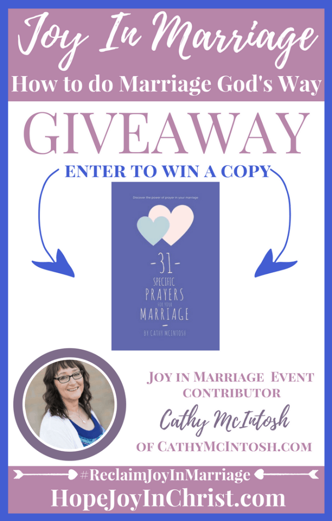 31 Ways to Reclaim joy in a Christian marriage Giveaway. Cathy McIntosh is giving away her book 31 Specific Prayers for your Marriage #JoyInMarriage #MarriageGodsWay #JoyQuotes #JoyScriptures #ChooseJoy #ChristianMarriage #ChristianMarriagequotes #ChristianMarriageadvice #RelationshipQuotes #Giveaway #ChristianBooks #Prayer