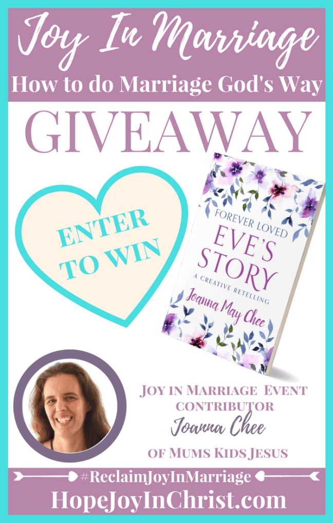 31 Ways to Reclaim joy in a Christian marriage Giveaway. Joanna Chee of MumsKidsJesus is giving away Forever Loved Eve's Story: A creative Retelling #JoyInMarriage #MarriageGodsWay #JoyQuotes #JoyScriptures #ChooseJoy #ChristianMarriage #ChristianMarriagequotes #ChristianMarriageadvice #RelationshipQuotes #Giveaway #ChristianBooks