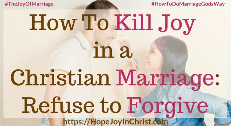 How To Kill Joy in a Christian Marriage: Refuse to Forgive FtImg #ForgivenessQuotes #ForgivenessInMarriage #ForgivenessQuotesRelationship #ForgivenessQuotesChristian #ForgivenessChallenge 31 Ways to Reclaim Joy in a Christian Marriage #JoyInMarriage #MarriageGodsWay #JoyQuotes #JoyScriptures #ChooseJoy #ChristianMarriage #ChristianMarriagequotes #ChristianMarriageadvice #RelationshipQuotes #marriagegoals #HappyWifeLife #MarriedLife #BiblicalMarriage