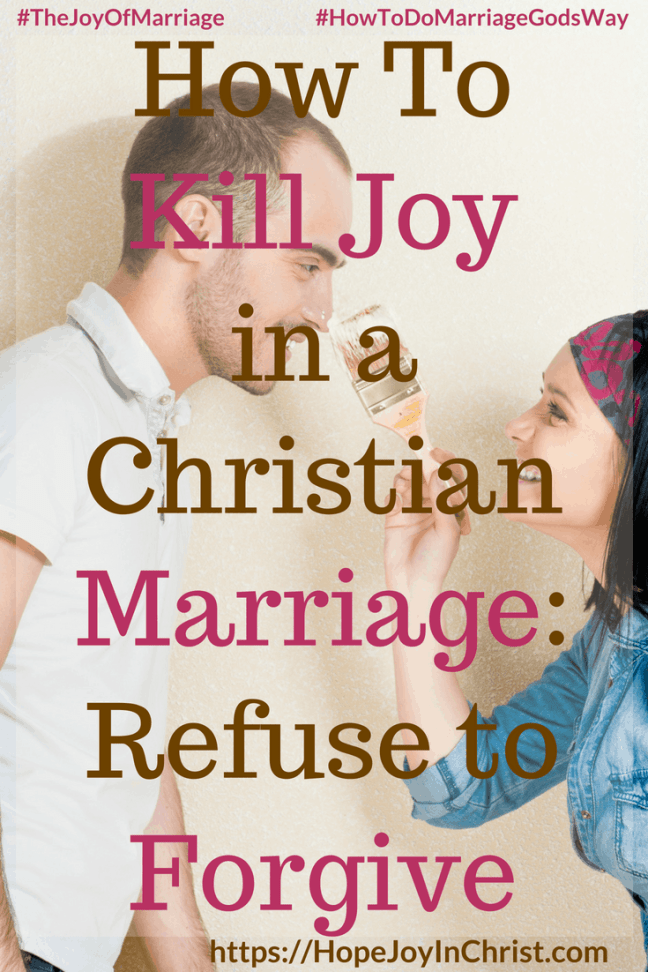 How To Kill Joy in a Christian Marriage: Refuse to Forgive PinIt #ForgivenessQuotes #ForgivenessInMarriage #ForgivenessQuotesRelationship #ForgivenessQuotesChristian #ForgivenessChallenge 31 Ways to Reclaim Joy in a Christian Marriage #JoyInMarriage #MarriageGodsWay #JoyQuotes #JoyScriptures #ChooseJoy #ChristianMarriage #ChristianMarriagequotes #ChristianMarriageadvice #RelationshipQuotes #marriagegoals #HappyWifeLife #MarriedLife #BiblicalMarriage