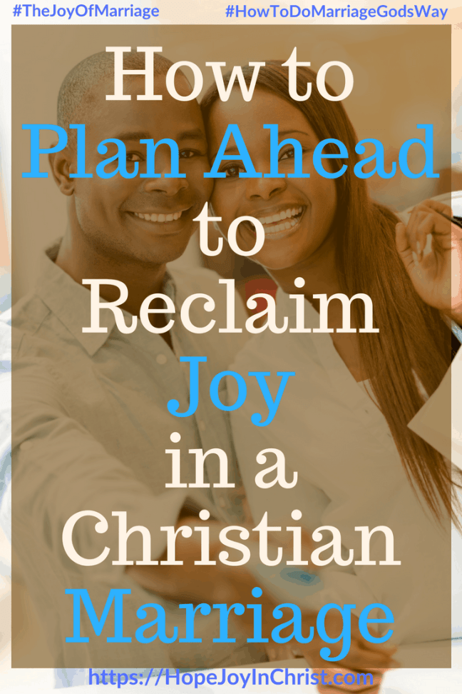 How to Plan Ahead to Reclaim Joy in a Christian Marriage #PLanAheadQuotes #PLanaheadforsuccess #ConfrontationTips #Confrontationquotes 31 Ways to Reclaim Joy in a Christian Marriage #JoyInMarriage #MarriageGodsWay #JoyQuotes #JoyScriptures #ChooseJoy #ChristianMarriage #ChristianMarriagequotes #ChristianMarriageadvice #RelationshipQuotes #marriagegoals #HappyWifeLife #MarriedLife #BiblicalMarriageHelp