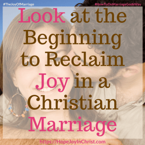 Look at the Beginning to Reclaim Joy in a Christian Marriage sq #RememberWhen #RememberWhenquotes #RememberWhenlove #lookBack 31 Ways to Reclaim Joy in a Christian Marriage #JoyInMarriage #MarriageGodsWay #JoyQuotes #JoyScriptures #ChooseJoy #ChristianMarriage #ChristianMarriagequotes #ChristianMarriageadvice #RelationshipQuotes #marriagegoals #HappyWifeLife #MarriedLife #BiblicalMarriage
