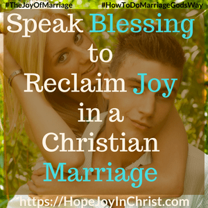 Speak Blessing to Reclaim Joy in a Christian Marriage sq #SpeakBlessing #BlessingQuotes 31 Ways to Reclaim Joy in a Christian Marriage #SpeakWordsOfLife #Wordsoflifequotes #JoyInMarriage #MarriageGodsWay #JoyQuotes #JoyScriptures #ChooseJoy #ChristianMarriage #ChristianMarriagequotes #ChristianMarriageadvice #RelationshipQuotes