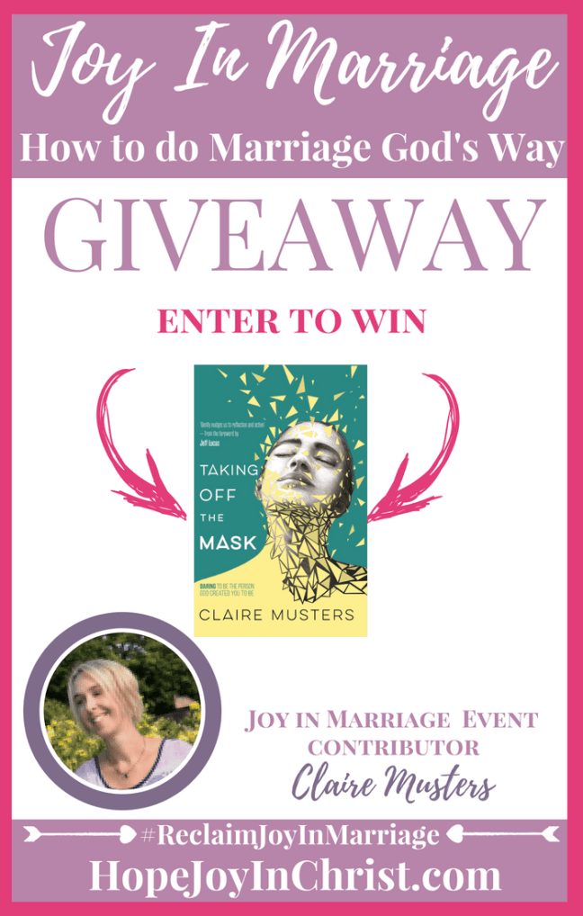 31 Ways to Reclaim joy in a Christian marriage Giveaway. Claire Musters is giving away her book Taking Off the Mask #JoyInMarriage #MarriageGodsWay #JoyQuotes #JoyScriptures #ChooseJoy #ChristianMarriage #ChristianMarriagequotes #ChristianMarriageadvice #RelationshipQuotes #Giveaway #ChristianBooks