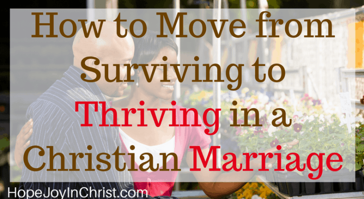 How to Move from Surviving to Thriving in a Christian Marriage #StrongMarriage #STrongMarriageTips #SurvivingMarriage #SurvivingMarriageTips #Thriving #ChristianMarriagequotes #ChristianMarriageadvice