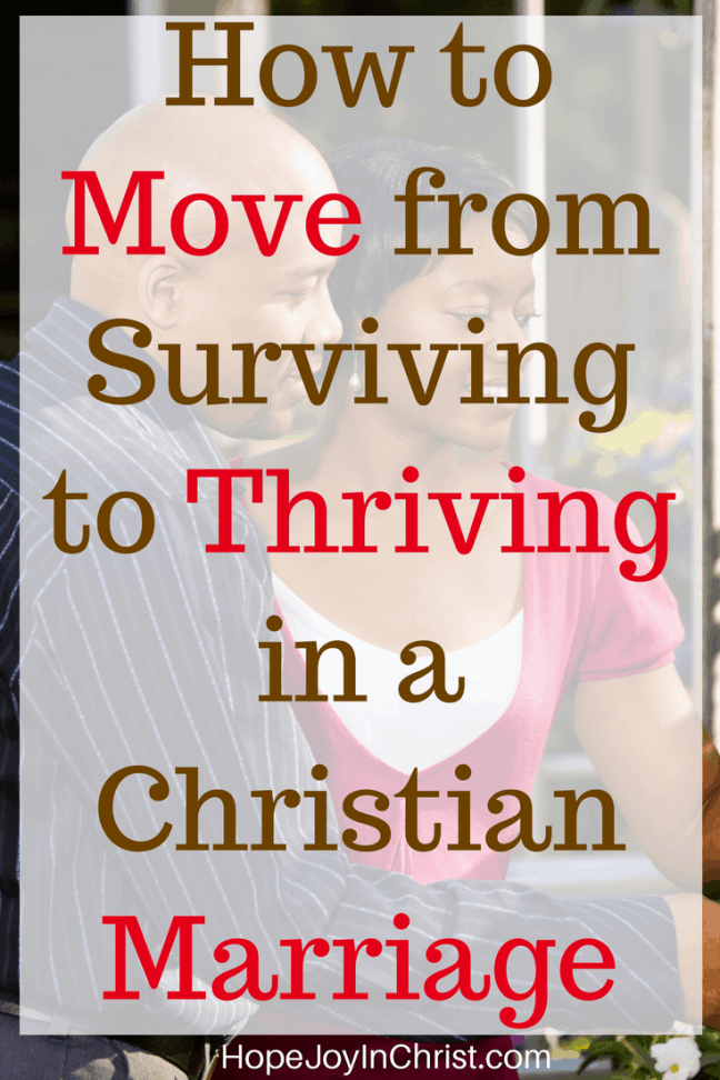 How to Move from Surviving to Thriving in a Christian Marriage PinIt #StrongMarriage #STrongMarriageTips #SurvivingMarriage #SurvivingMarriageTips #Thriving #ChristianMarriagequotes #ChristianMarriageadvice