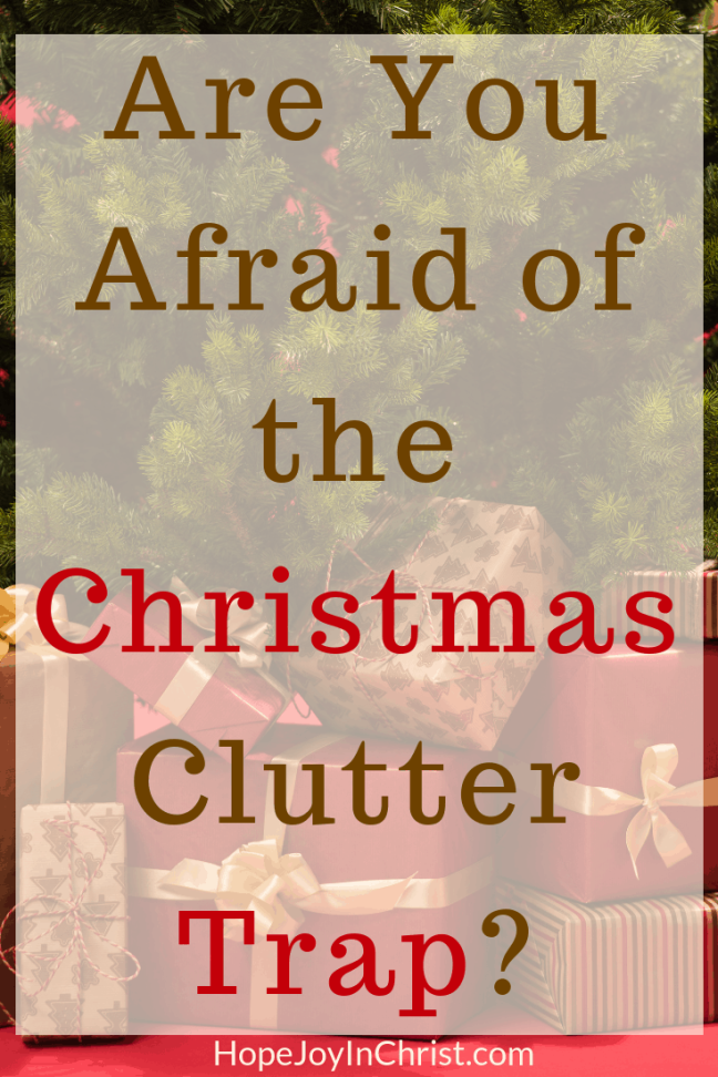 Are You Afraid ofAre You Afraid of the Christmas Clutter Trap? #ChristmasCluttergift guide Christmas clutter tips #Christmastraditions Christmas decorations Christmas gift ideas to combat holiday clutter