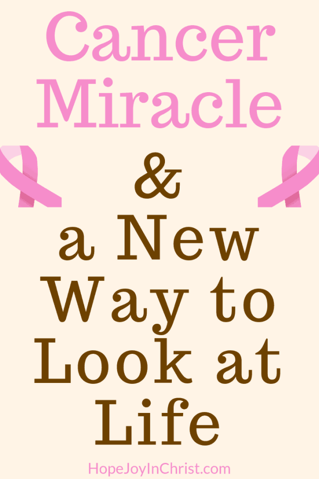 Cancer Miracle and a New Way to Look at Life PinIt #PRayerWarrior #CancerMiracle #MiraclePrayer #GodHeals #FightCancer #Miraclestories