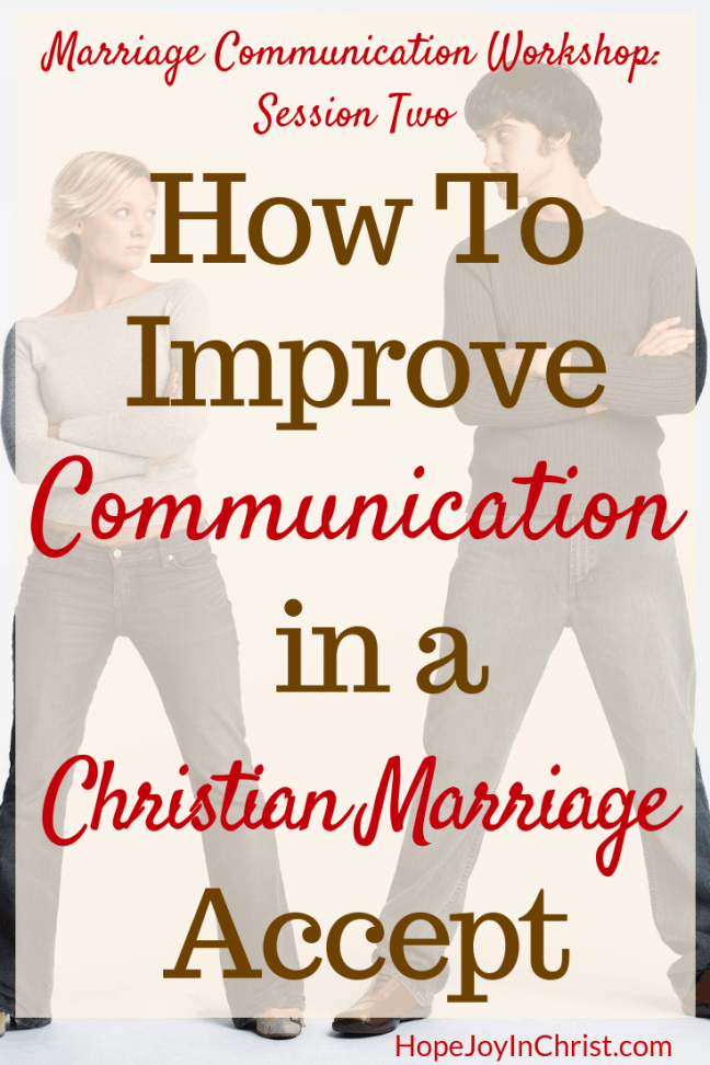 How To Improve Communication in a Christian Marriage Accept Him. This is session Two in the marriage communication workshop where couples will learn marriage communication tools be guided through communication exercise, given advice to help with better communication. Wives will learn to improve intimacy while keeping their voice and stop feeling like a door mat in a Christian marriage.