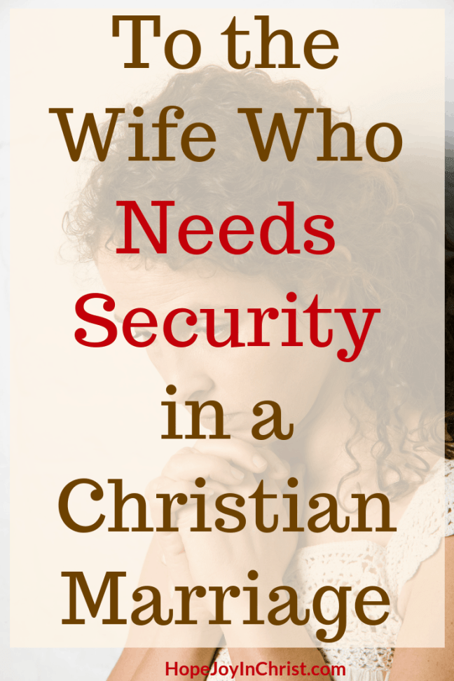 To the Wife Who Needs Security in a Christian Marriage How to let God meed your need for security, His Needs Her Needs in Marriage, Wife needs security from her husband, Trust God, Prayer Warrior