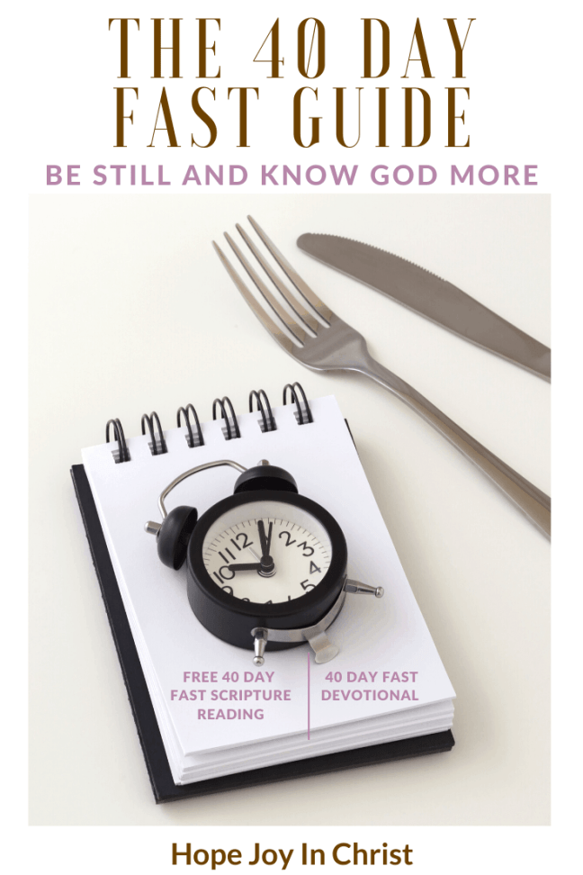 40 Day Fast Guide_ Be Still and Know God More PinIt, 40 day fast guide, is it possible to fast 40 days, 40 day fast Bible verses, types of fasting for spiritual breakthrough, 40 days fasting prayer points, 40 day fast and prayer, 40 day fast plan, #FastAndPray #HopeJoyInChrist