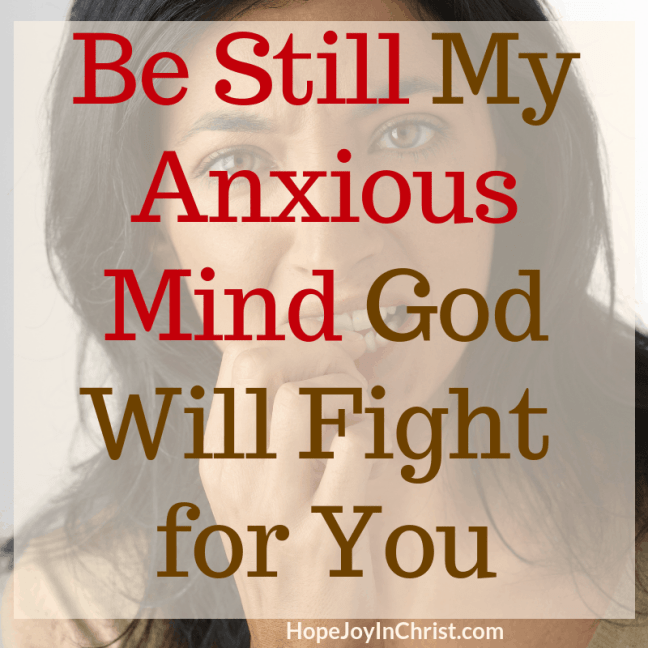 Be Still My Anxious Mind God Will Fight for You - Day 2 of the 40-Day Fast to Be still and know God More