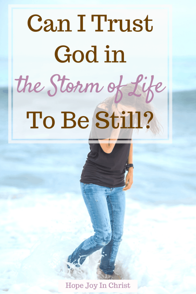 Can I Trust God in the Storms of Life to Be Still PinIt? Trust God's Plan. Trust God in hard times. Trust God verses. Trust God in the storm prayer, Quotes about trust God in the storm. How to Trust God in storm of life. Why do storms of life come? What is the spiritual meaning of storms? #TrustGod #HopeJoyInChrist