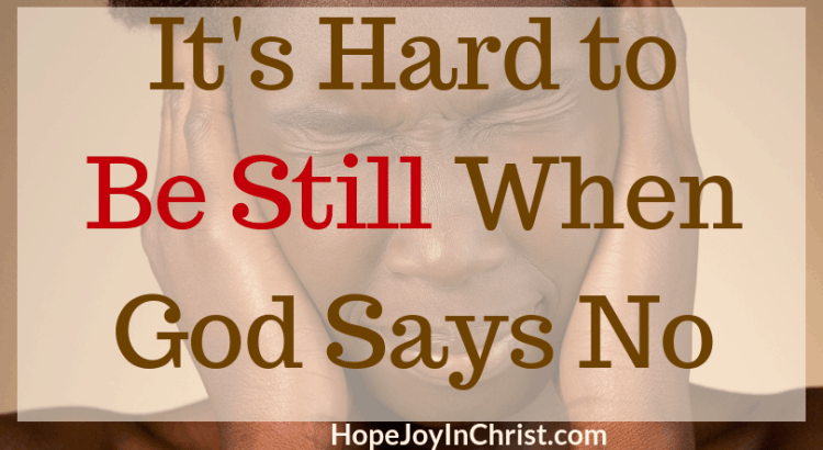 It's Hard to Be Still When God Says No. When GOd says not right now. God says not yet. God says no quotes Anxiety Help 40 Days to Be Still and Know God More. What does it mean to be still? How To be still. Spiritual Warfare. Know God quotes. Hear God's Voice. Be Still Quotes