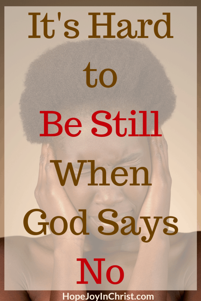 It's Hard to Be Still When God Says No PinIt When God Says No When GOd says not right now. God says not yet. God says no quotes Anxiety Help 40 Days to Be Still and Know God More. What does it mean to be still? How To be still. Spiritual Warfare. Know God quotes. Hear God's Voice. Be Still Quotes