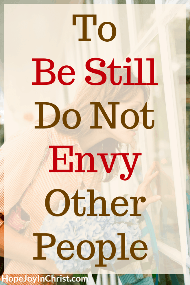 To Be Still Do Not Envy Other People. Trust God in hard times 40 Days to Be Still and Know God More. What does it mean to be still? How To be still. Spiritual Warfare. Know God quotes. Hear God's Voice. Be Still Quotes. Envy quotes. Envy Truths. Envy Illustration Envy and Jealousy. Overcoming Envy